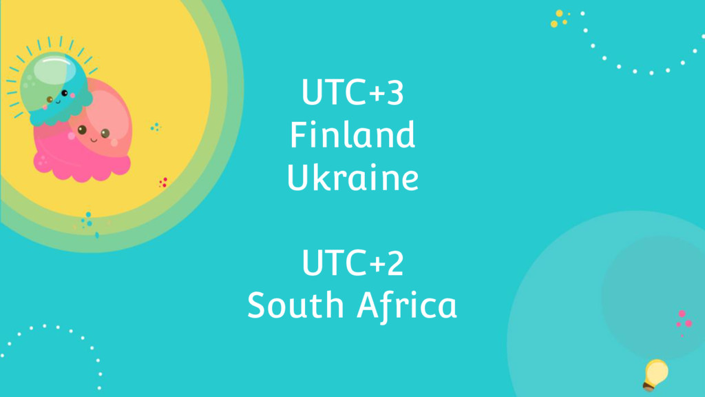 UTC+3 Finland Ukraine UTC+2 South Africa