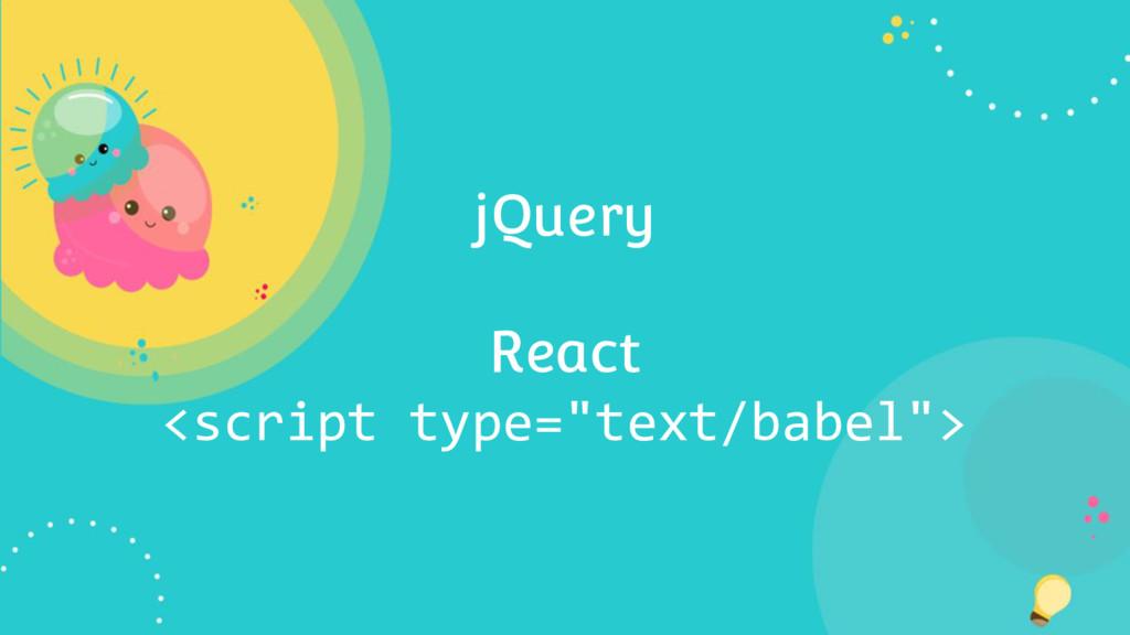 "jQuery React <script type=""text/babel"">"