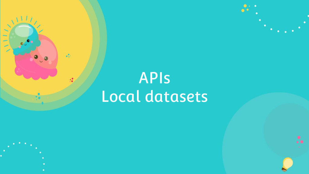 APIs Local datasets