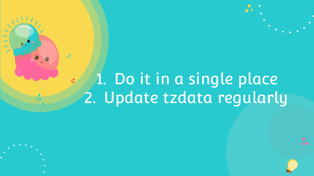 1. Do it in a single place 2. Update tzdata reg...
