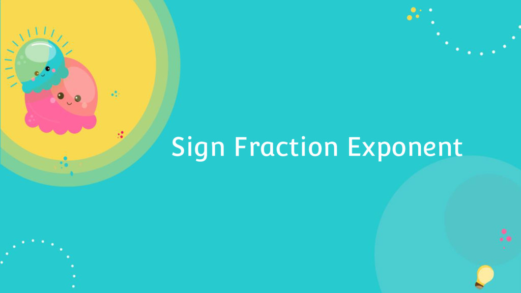 Sign Fraction Exponent