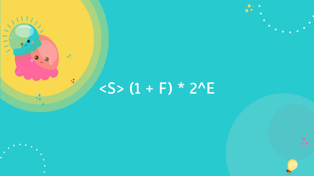 <S> (1 + F) * 2^E