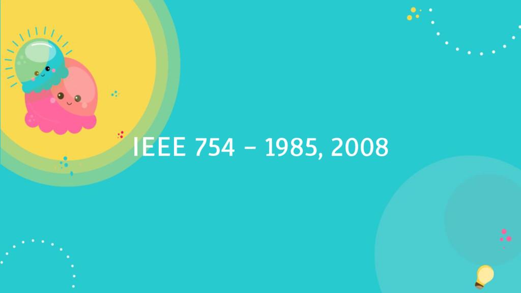 IEEE 754 - 1985, 2008