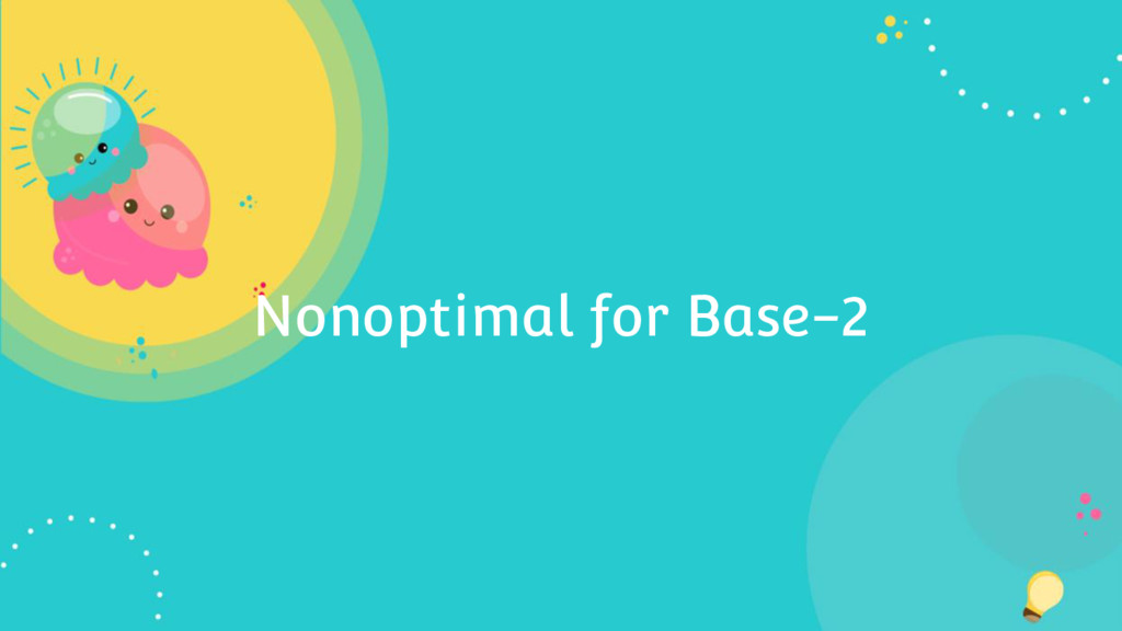 Nonoptimal for Base-2