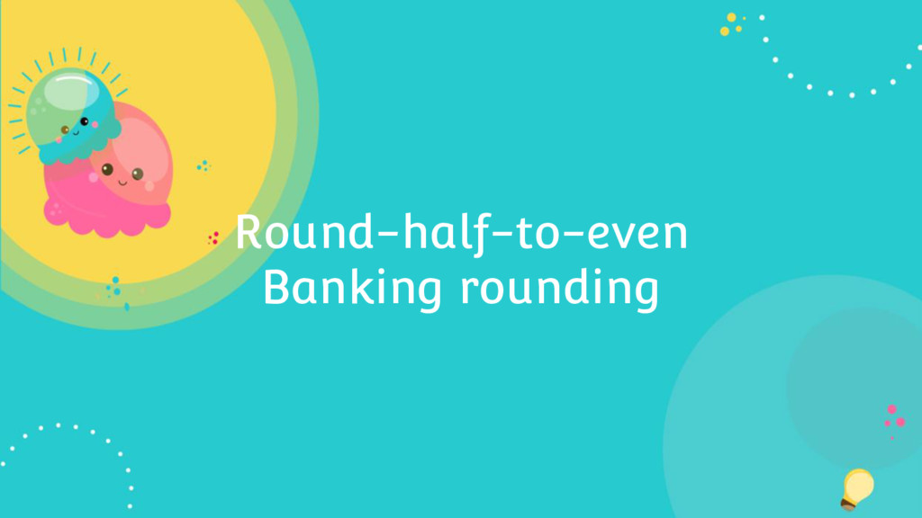 Round-half-to-even Banking rounding