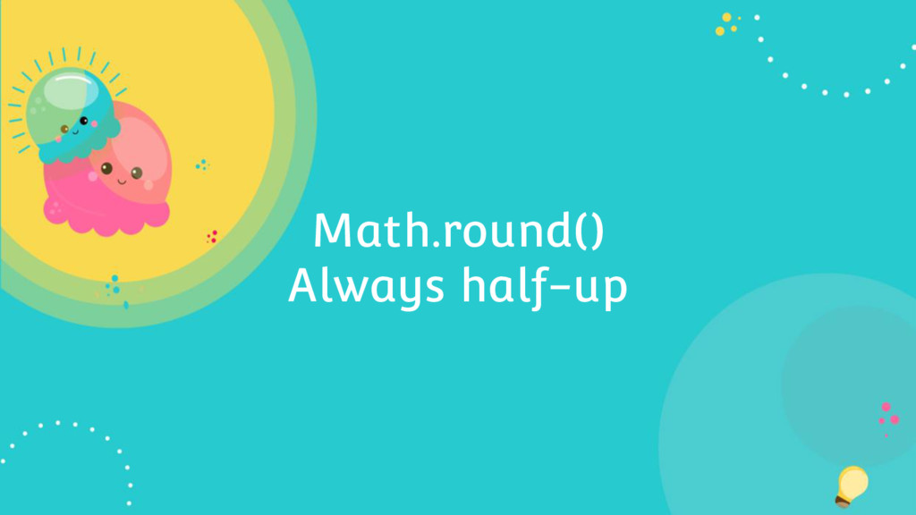 Math.round() Always half-up