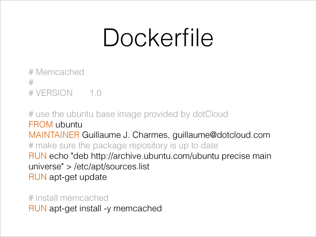 Dockerfile # Memcached # # VERSION 1.0 ! # use t...