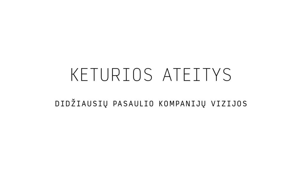 KETURIOS ATEITYS DIDŽIAUSIŲ PASAULIO KOMPANIJŲ ...