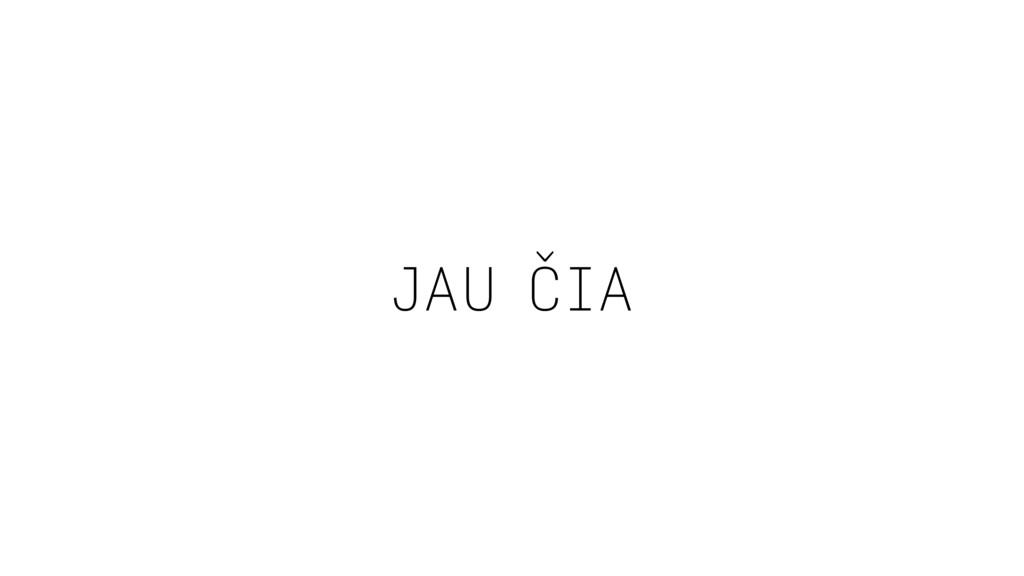 JAU ČIA