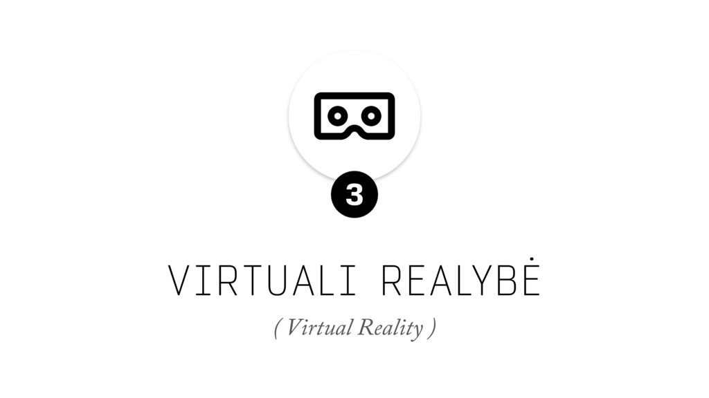 VIRTUALI REALYBĖ ( Virtual Reality ) 3