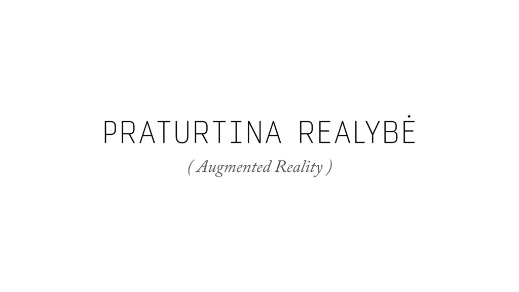 PRATURTINA REALYBĖ ( Augmented Reality )