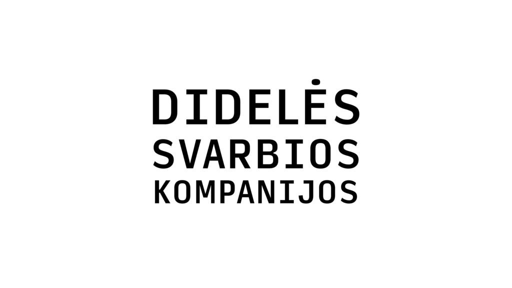 DIDELĖS SVARBIOS KOMPANIJOS