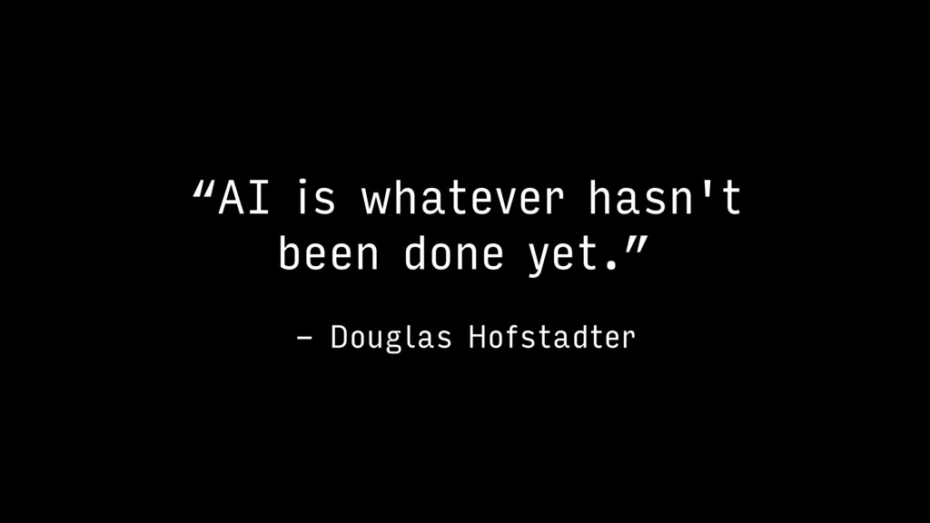 """AI is whatever hasn't been done yet."" - Dougla..."