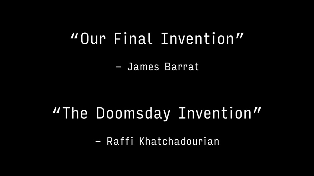 """Our Final Invention"" - James Barrat ""The Dooms..."