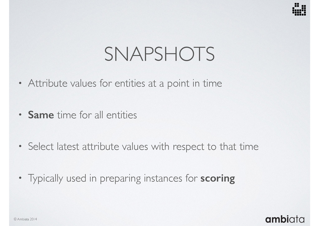 SNAPSHOTS • Attribute values for entities at a ...