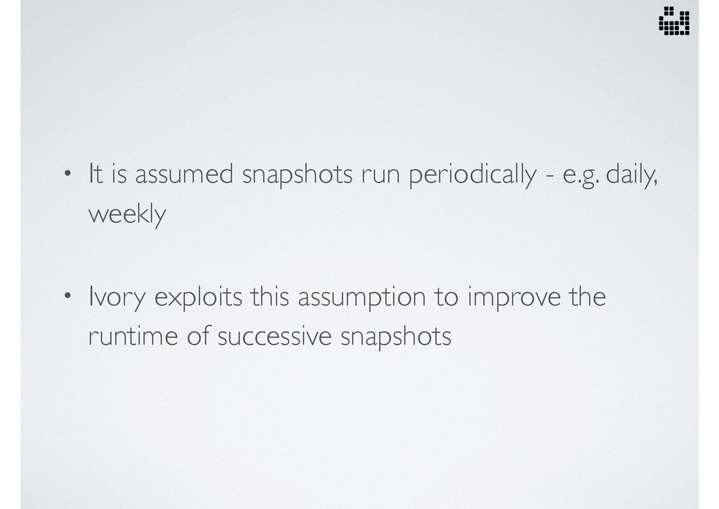 • It is assumed snapshots run periodically - e....