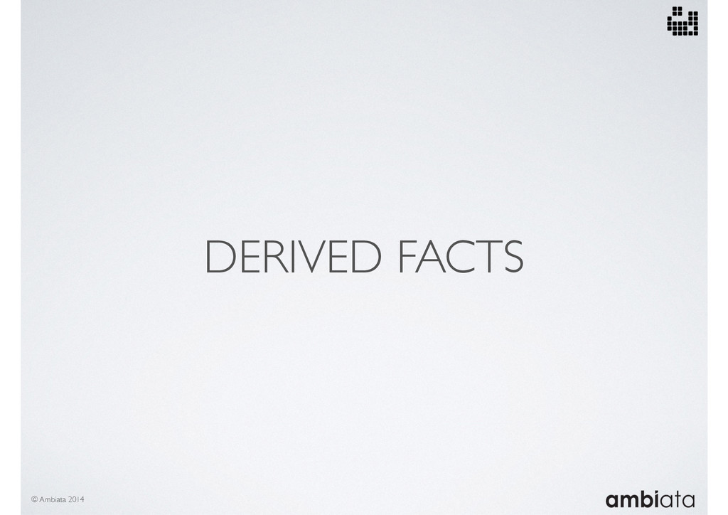 DERIVED FACTS © Ambiata 2014