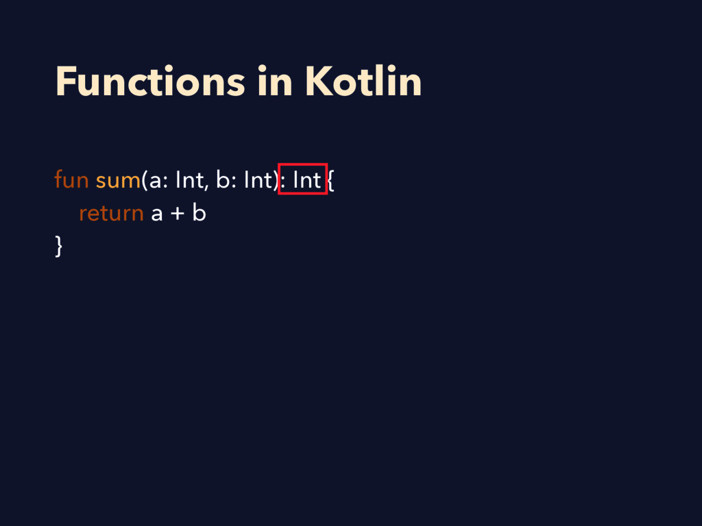 Functions in Kotlin fun sum(a: Int, b: Int): In...
