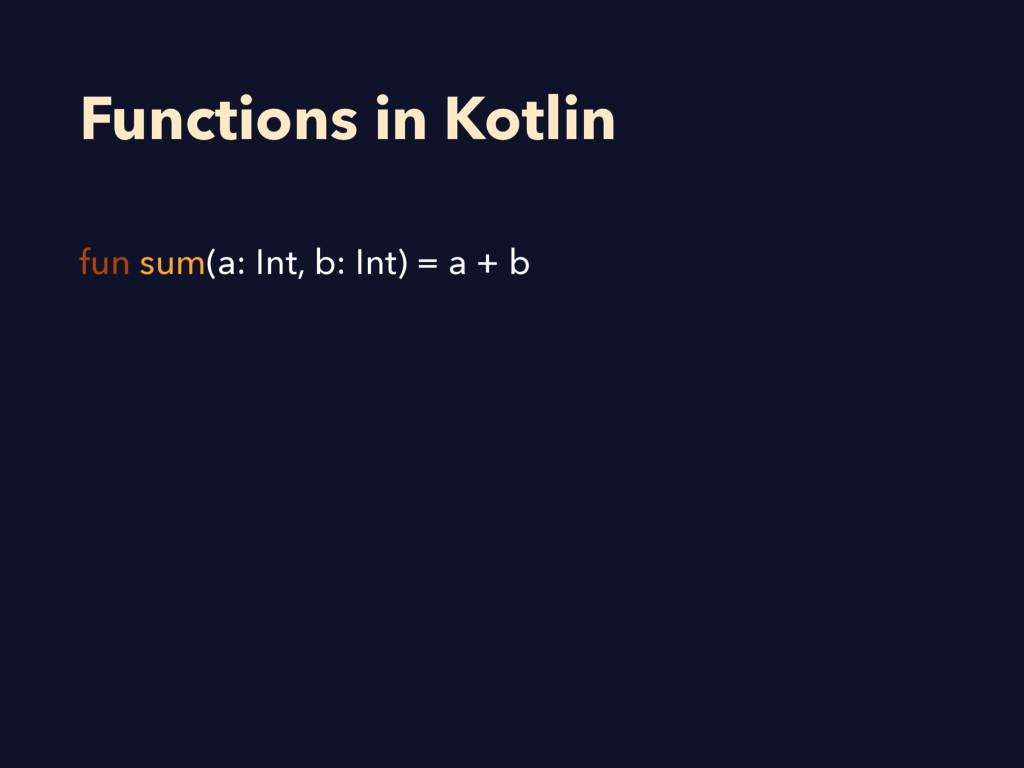 Functions in Kotlin fun sum(a: Int, b: Int) = a...