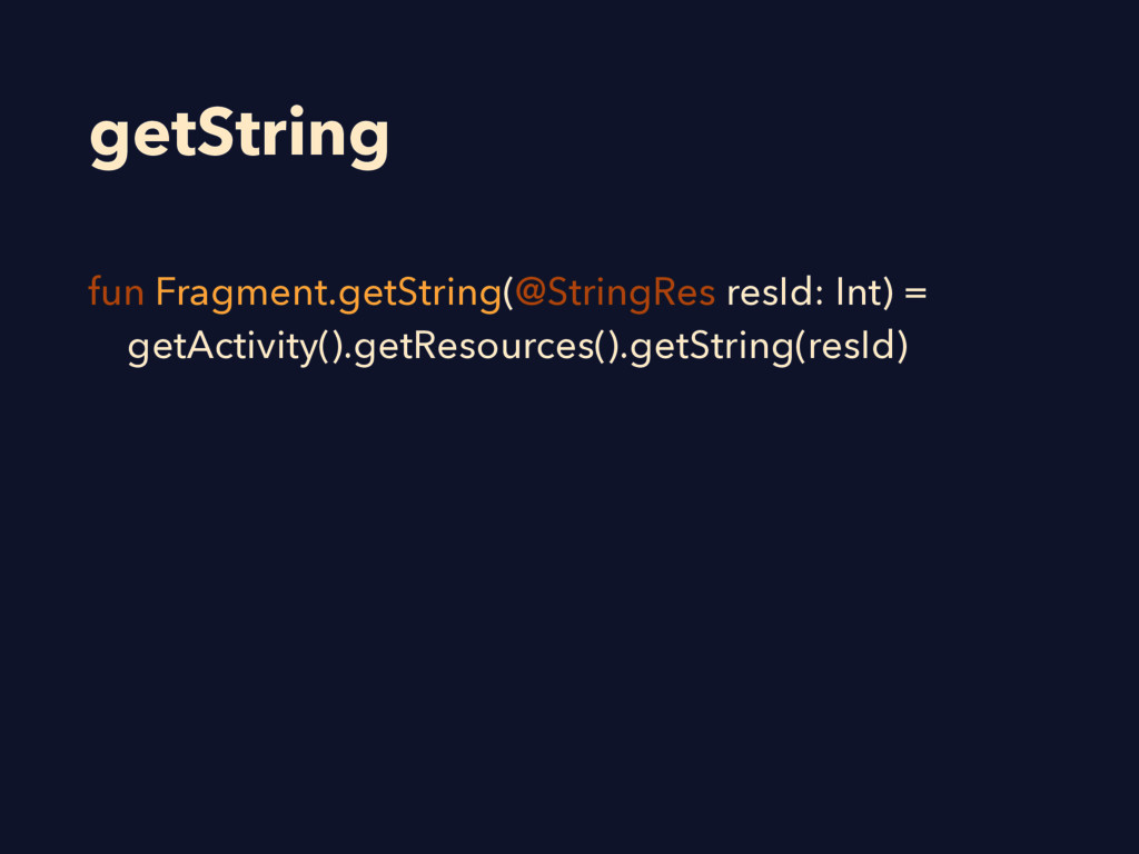 getString fun Fragment.getString(@StringRes res...