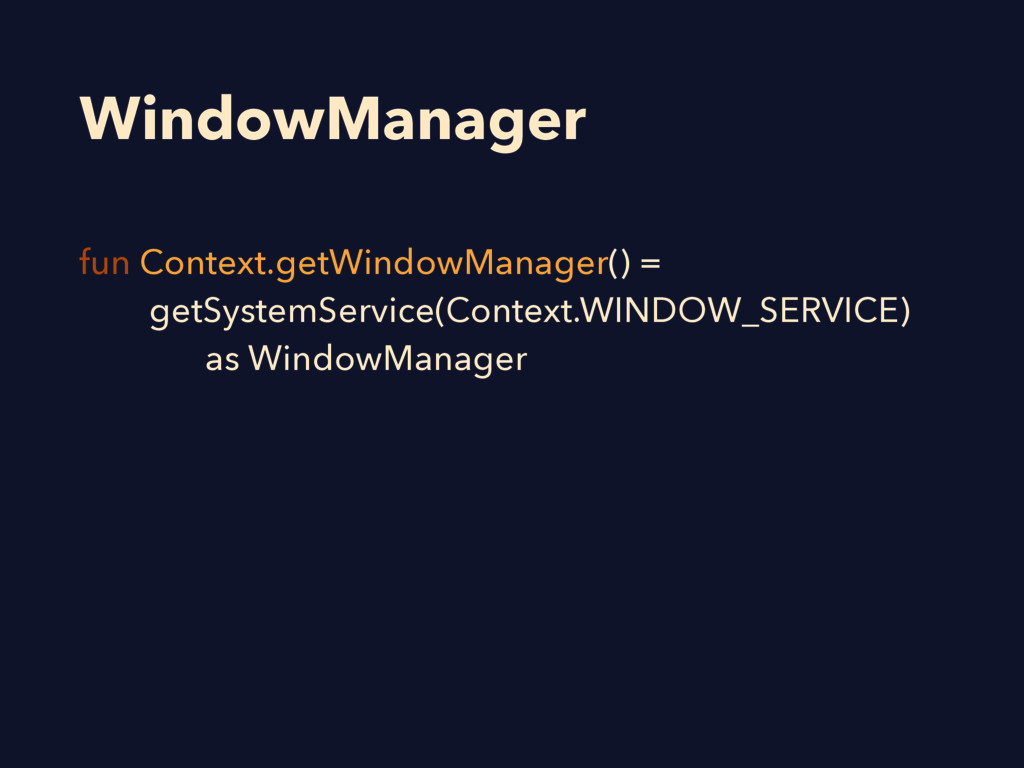 WindowManager fun Context.getWindowManager() = ...