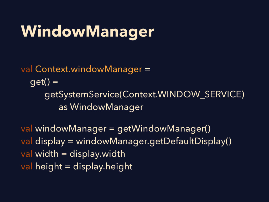 WindowManager val Context.windowManager = get()...