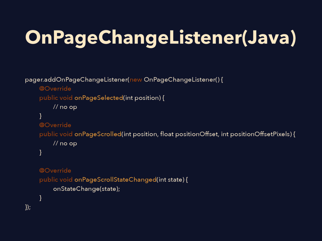 OnPageChangeListener(Java) pager.addOnPageChang...