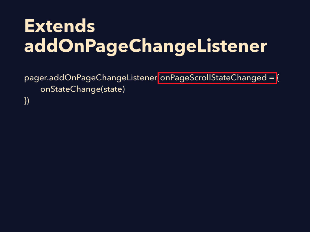 Extends addOnPageChangeListener pager.addOnPage...