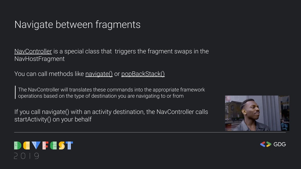 Navigate between fragments NavController is a s...