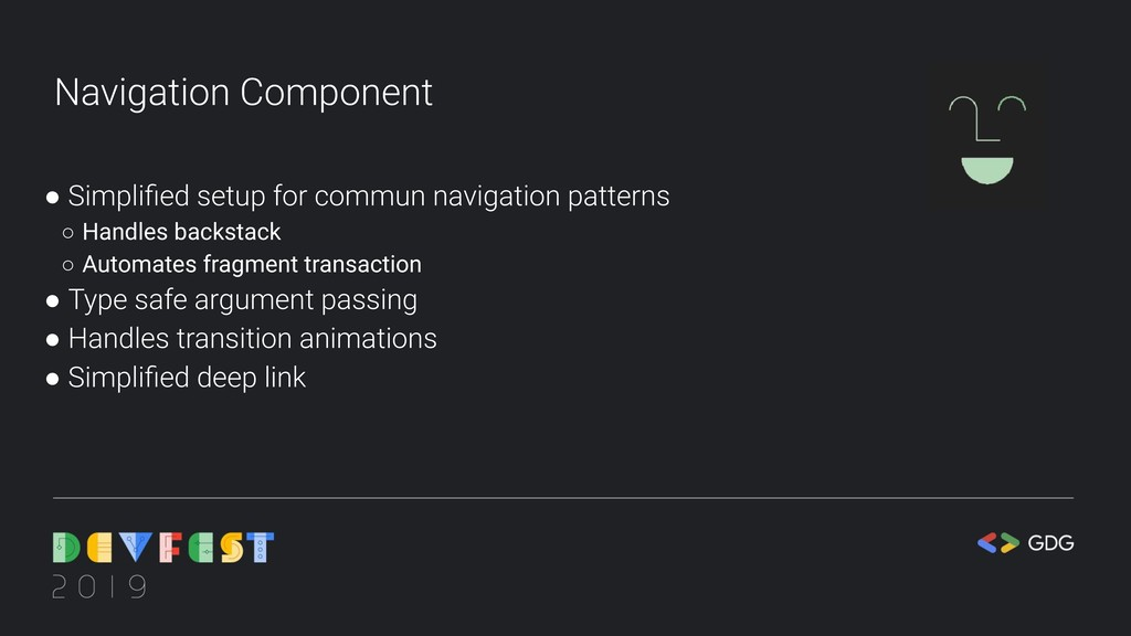 Navigation Component ● Simplified setup for comm...