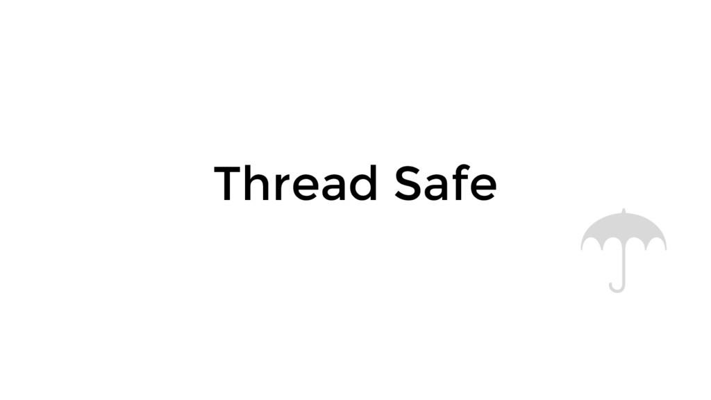 Thread Safe ☂