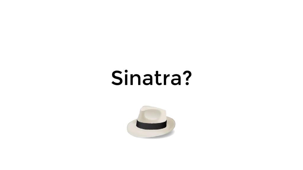 Sinatra?