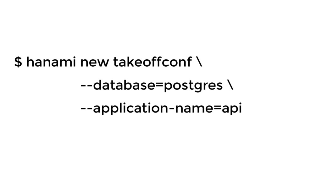 $ hanami new takeoffconf \ --database=postgres ...
