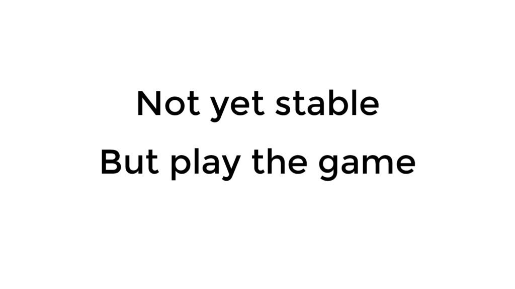 Not yet stable But play the game