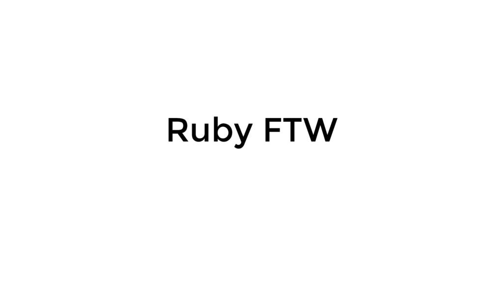 Ruby FTW