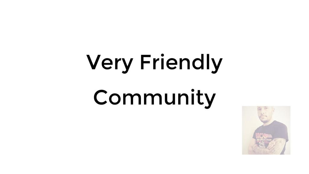 Very Friendly Community