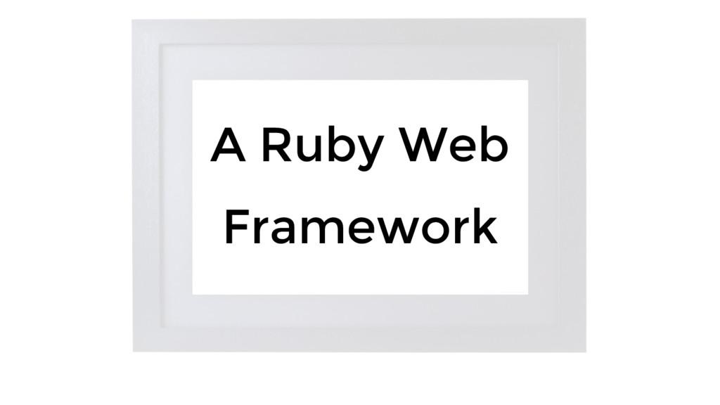 A Ruby Web Framework
