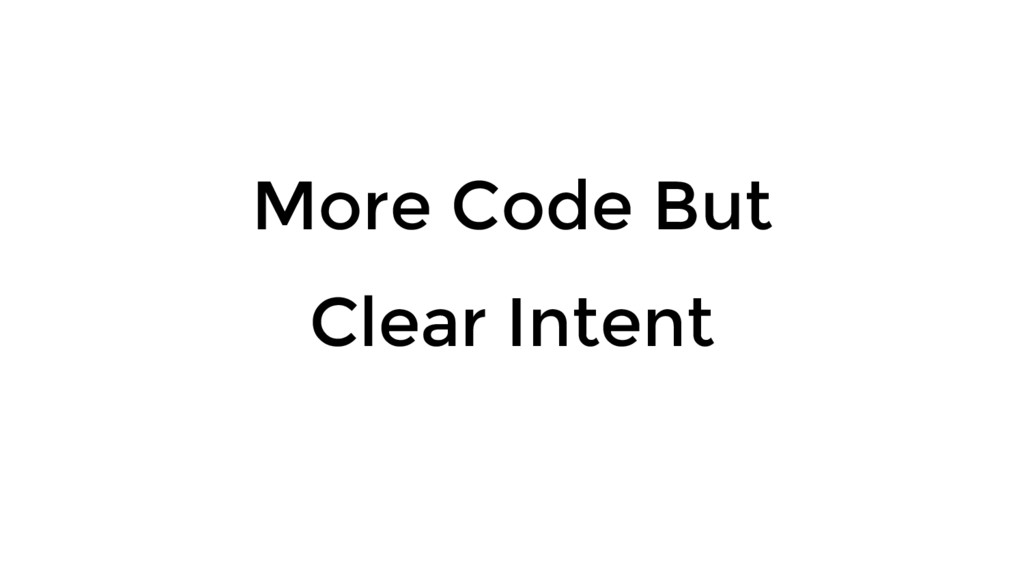 More Code But Clear Intent