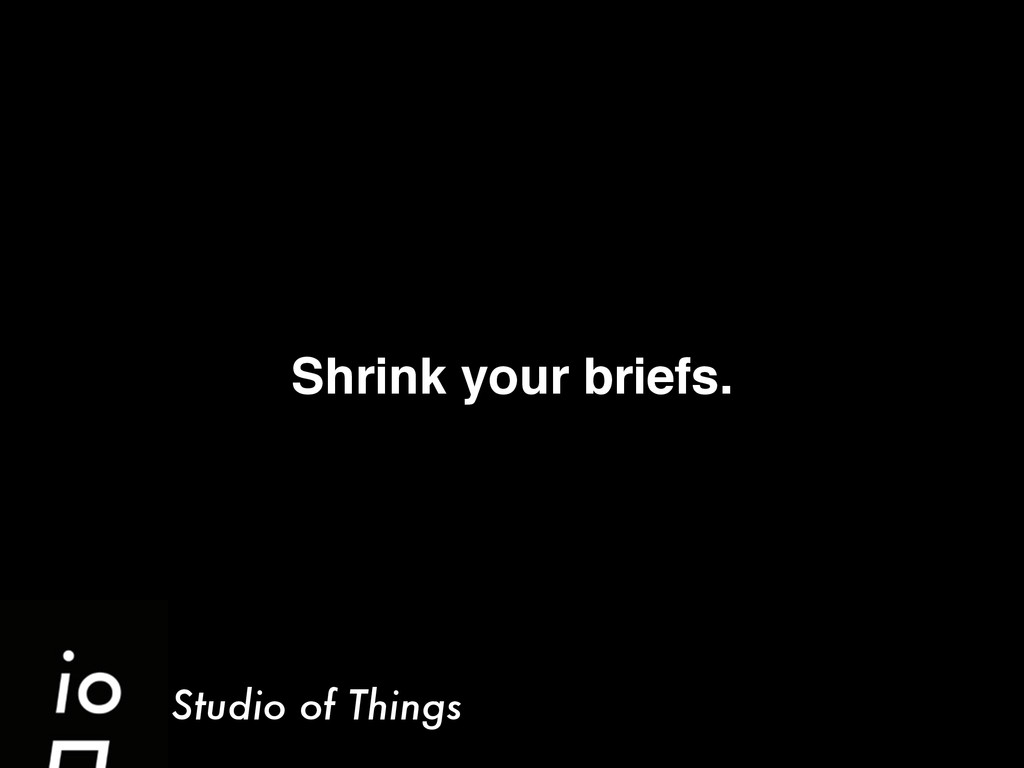 Studio of Things Shrink your briefs.