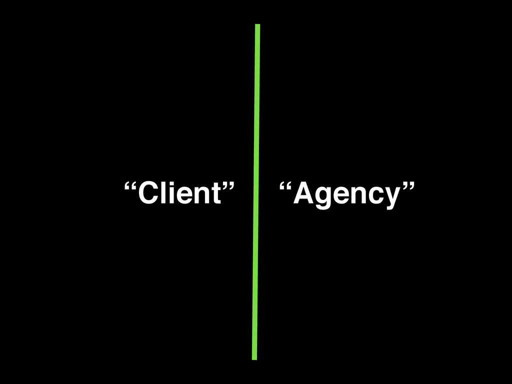 """""""Client"""" """"Agency"""""""