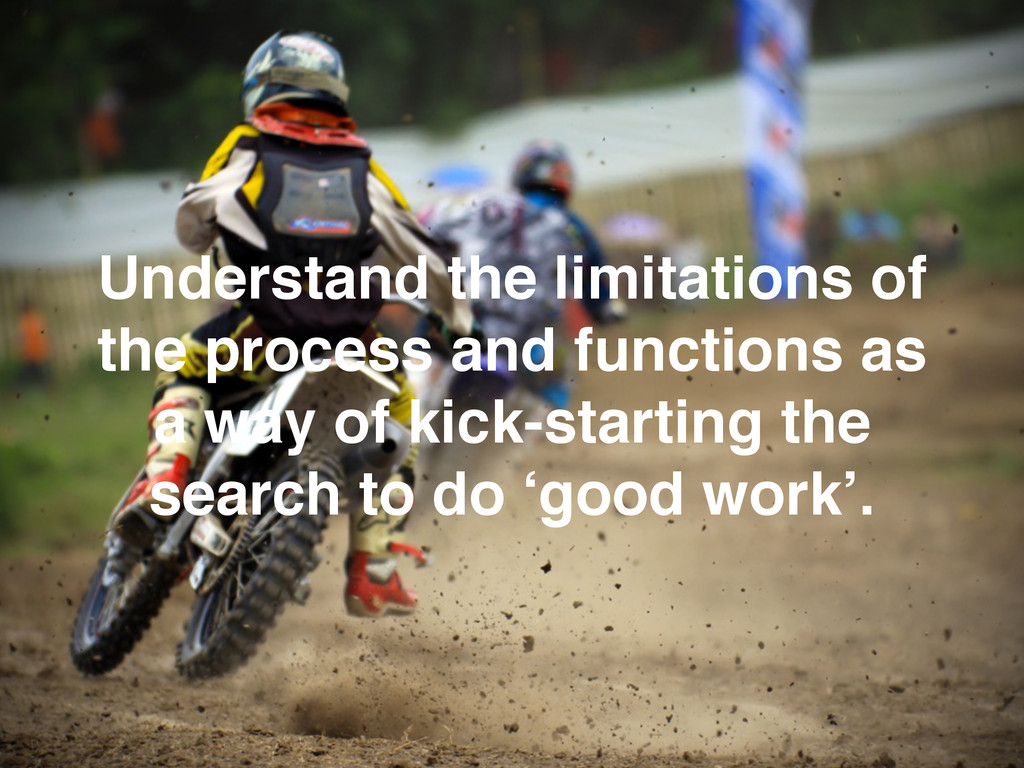 Understand the limitations of the process and f...