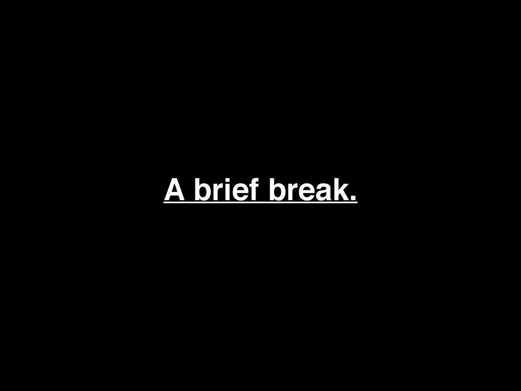A brief break.