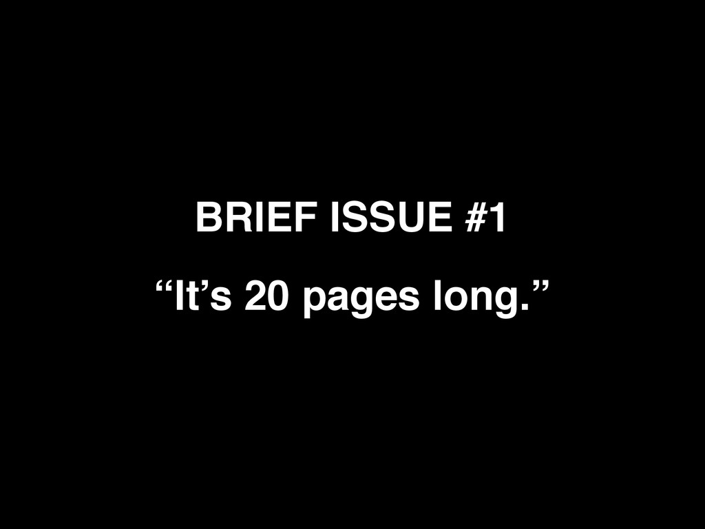 """BRIEF ISSUE #1 """"It's 20 pages long."""""""