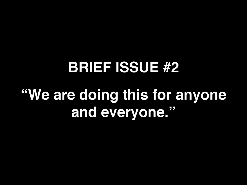 """BRIEF ISSUE #2 """"We are doing this for anyone an..."""