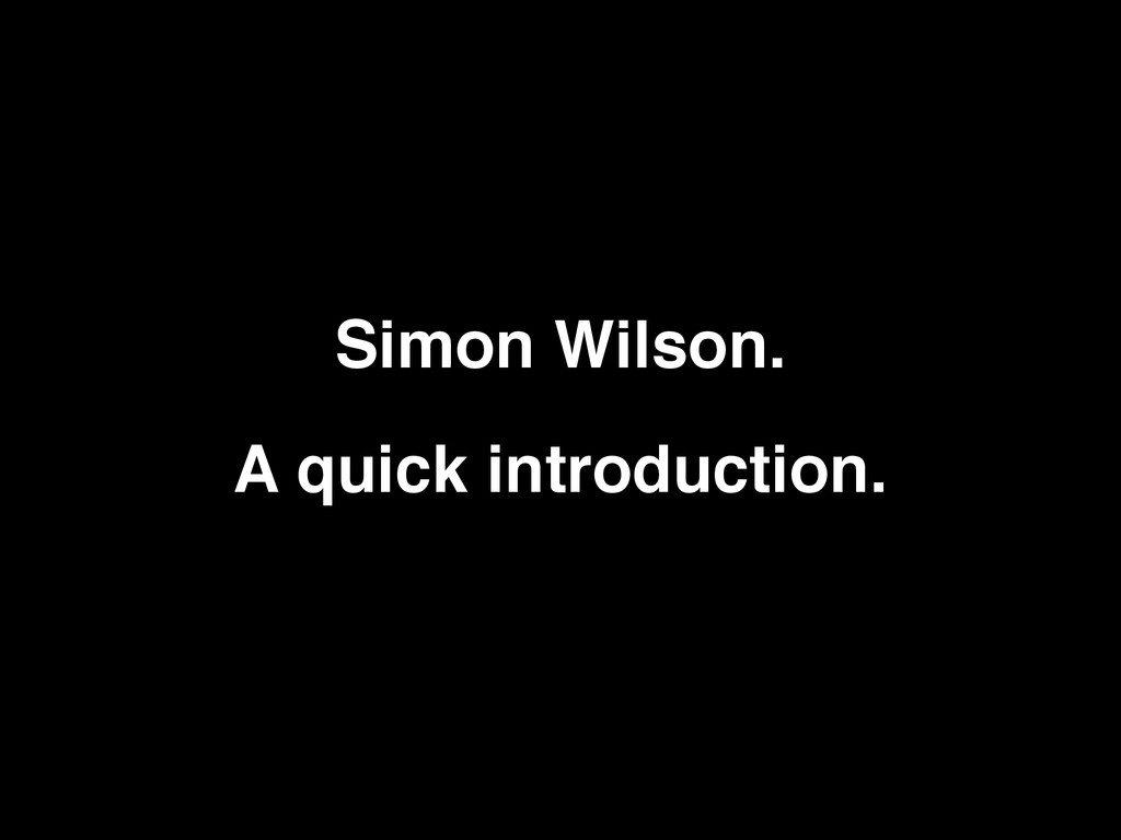 Simon Wilson. A quick introduction.
