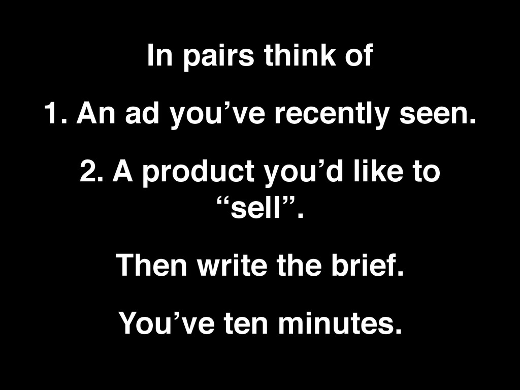 In pairs think of 1. An ad you've recently seen...