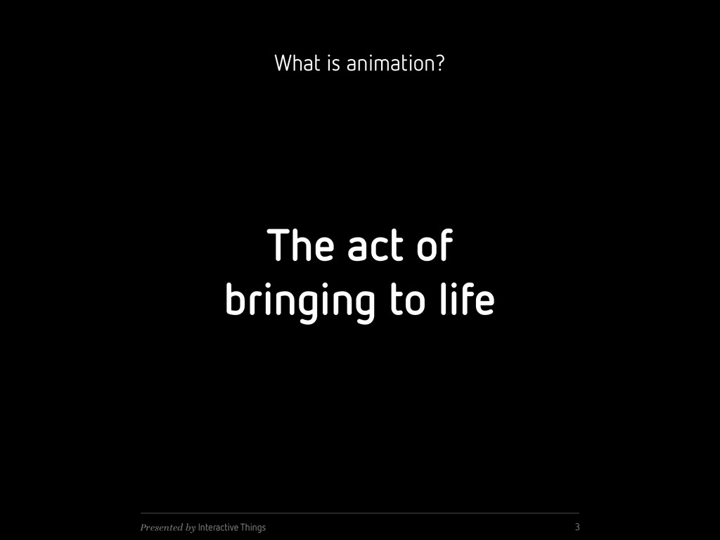 The act of bringing to life 3 Presented by Inte...