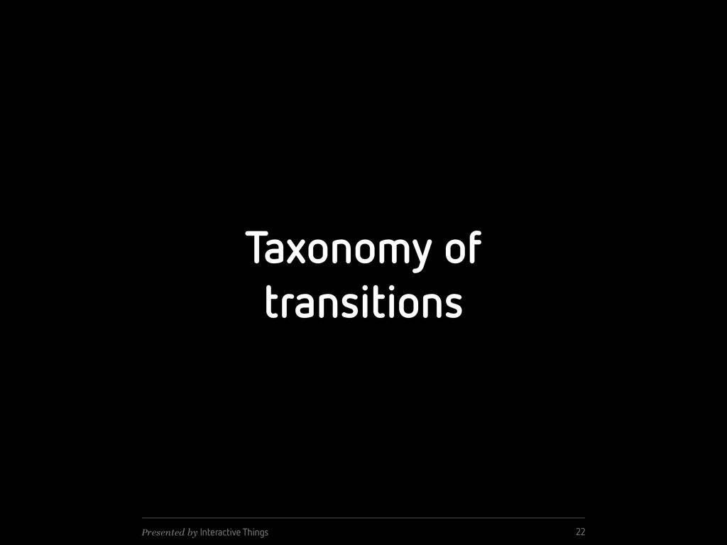 Taxonomy of transitions 22 Presented by Interac...
