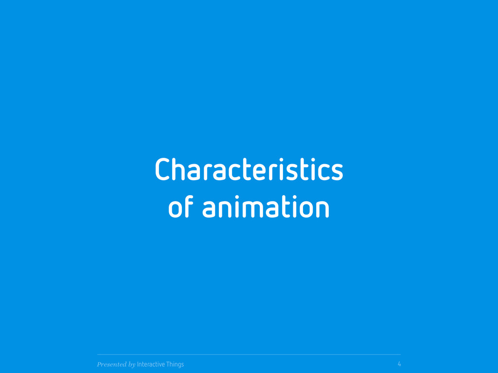 Characteristics of animation 4 Presented by Int...