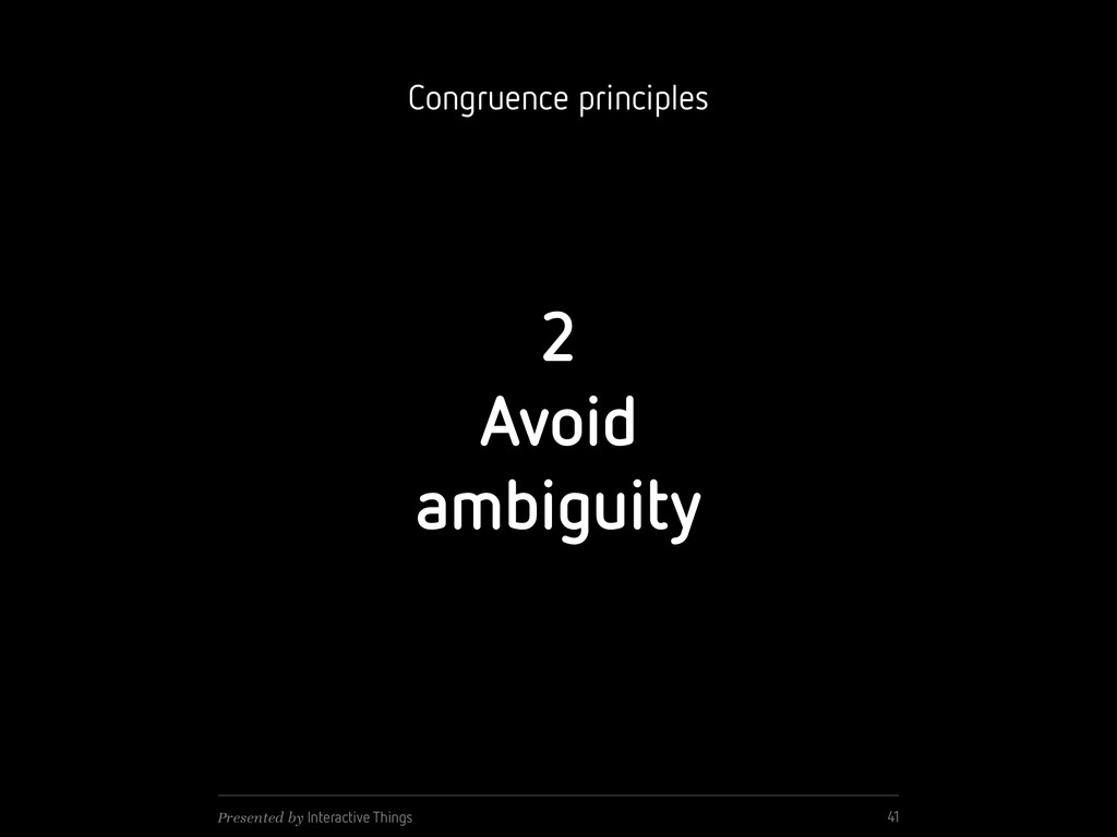 2 Avoid ambiguity 41 Presented by Interactive T...